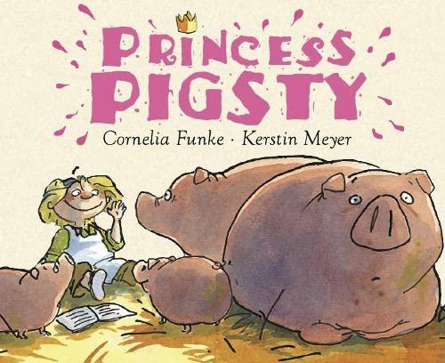 Princess Pigsty: Cornelia Funke
