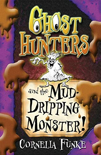 Ghosthunters and the Mud-Dripping Monster!: Funke, Cornelia