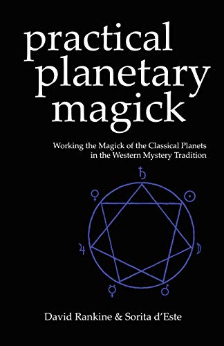 Practical Planetary Magick : Working the Magick of the Classical Planets in the Western Mystery ...