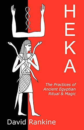Heka: The Practices of Ancient Egyptian Ritual: David Rankine