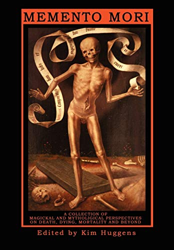 Memento Mori - A Collection of Magickal and Mythological Perspectives On Death, Dying, Mortality &...