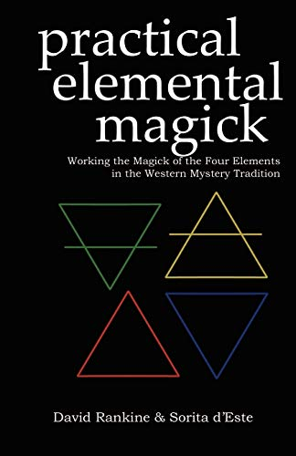 Practical Elemental Magick: Working the Magick of Air Fire Water & Earth in the Western ...