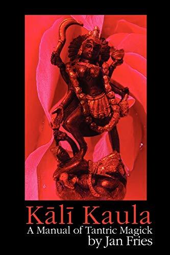 Kali Kaula - A Manual of Tantric Magick: Fries, Jan