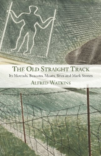 9781905315604: The Old Straight Track: Its Mounds, Beacons, Moats, Sites and Mark Stones