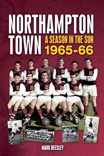 9781905328017: Northampton Town: A Season in the Sun 1965-66