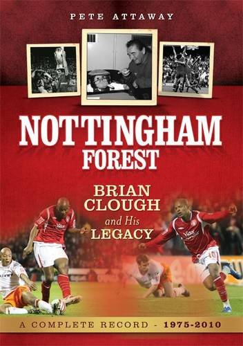 9781905328833: Nottingham Forest: Brian Clough and His Legacy - A Complete Record 1975 - 2010