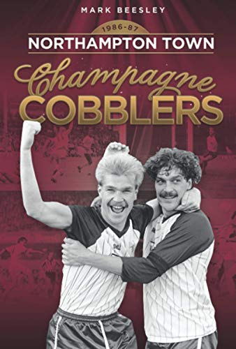 9781905328949: Champagne Cobblers: Northampton Town 1986-87 (Desert Island Football History)
