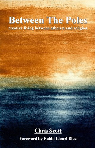 9781905363698: Between the Poles: Creative Living Between Atheism and Religion