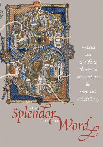 The Splendor of the Word: medieval and Renaissance Illuminated Manuscripts at the New York Public...