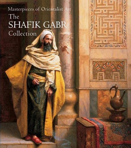 9781905377640: Masterpieces of Orientalist Art: The Shafik Gabr Collection