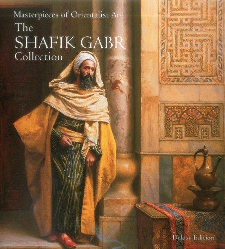 Masterpieces of Orientalist Art The Shafik Gabr: Shafik Gabr