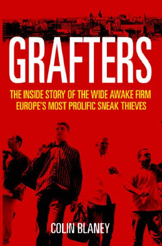 Grafters: The Inside Story of the Wide Awake Firm, Europe's Most Prolific Sneak Thieves: ...
