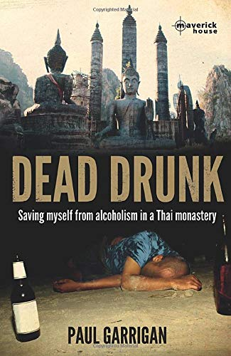 Dead Drunk: Saving myself from alcoholism in a Thai monastery: Paul Garrigan