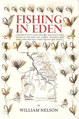 9781905396078: FISHING IN EDEN. A record of fifty years with rod and line in the valleys of the Eden and Eamont; to which are added some practical notes on flies and tackle. By William Nelson.