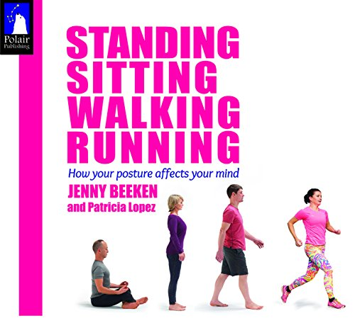 9781905398331: Standing, Sitting, Walking, Running: How Your Posture Affects Your Mind