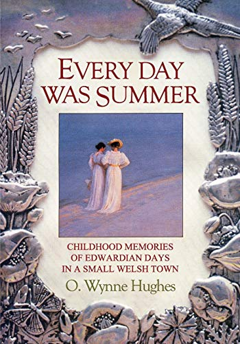 9781905399185: Every Day Was Summer: Childhood Memories of Edwardian Days in a Small Welsh Town