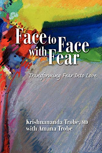 Face to Face with Fear Transforming Fear: Krishnananda Trobe, Amana
