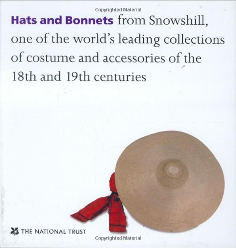 9781905400096: Hats and Bonnets: From Snowshill, One of the World's Leading Collections of Costume and Accessories of the 18th and 19th Centuries