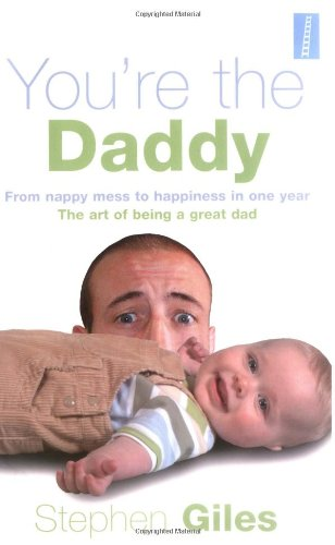 9781905410002: You're the Daddy: From Nappy Mess to Happiness in One Year the Art of Being a Great Dad
