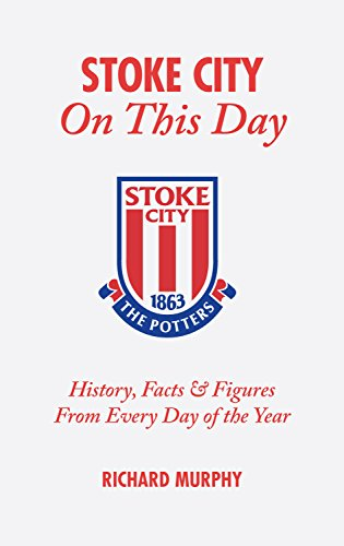 Stoke City On This Day: History, Facts & Figures from Every Day of the Year (9781905411313) by Richard Murphy