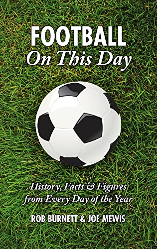 9781905411337: Football on This Day: History, Facts & Figures from Every Day of the Year: History, Facts and Figures from Every Day of the Year
