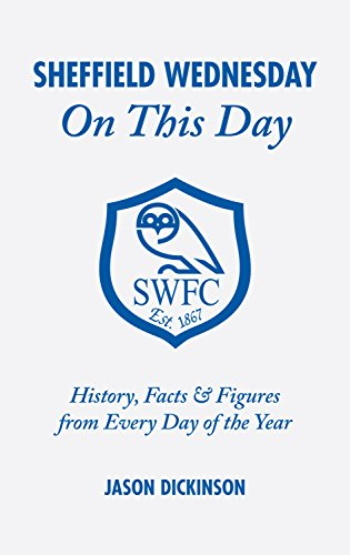Sheffield Wednesday on This Day: History, Facts and Figures from Every Day of the Year: Dickinson, ...