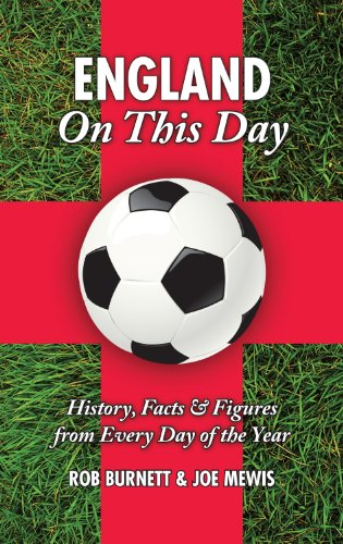 England On This Day: Football: History, Facts & Figures from Every Day of the Year: Rob Burnett