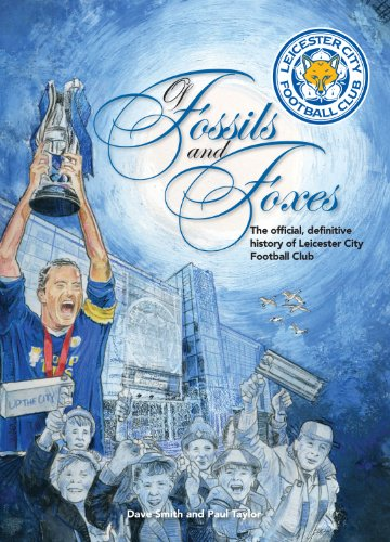 9781905411948: Of Fossils & Foxes: The Official, Definitive History of Leicester City Football Club
