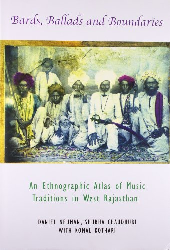 Bards Ballads and Boundaries: An Ethnographic Atlas of Music Traditions in West Rajasthan: Daniel ...