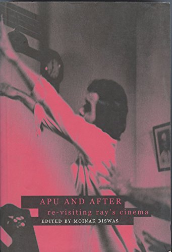 Apu and After: Re-visiting Ray s Cinema: Moinak Biswas