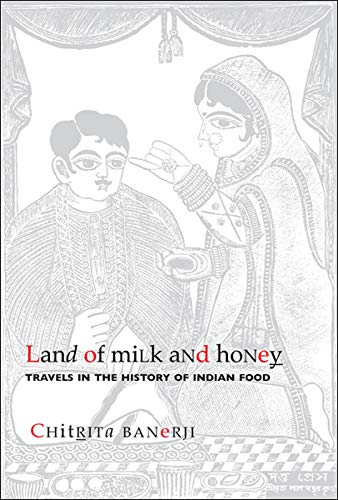 Land of Milk and Honey: Travels in the History of Indian Food (1905422342) by Chitrita Banerji
