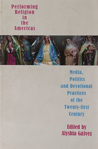 Performing Religion in the Americas: Media, Politics, and Devotional Practices of the Twenty-first ...