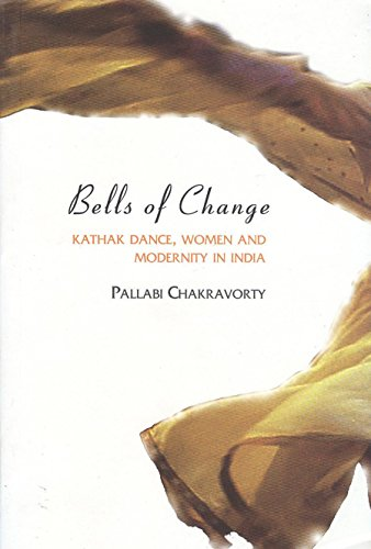 Bells of Change: Kathak Dance, Women and: Pallabi Chakravorty