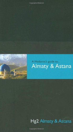 A Hedonist's Guide to Almaty and Astana: Summer Coish, Lucy