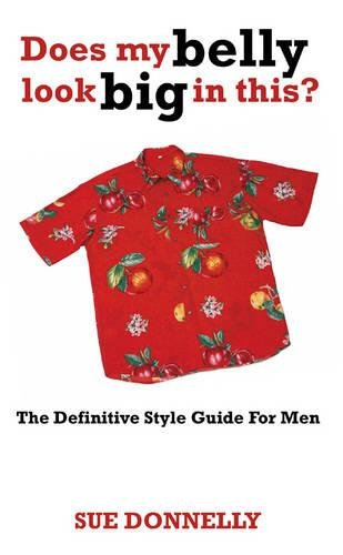 9781905430000: Does My Belly Look Big In This? : The Definitive Style Guide For Men