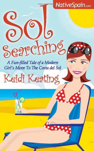 9781905430680: Sol Searching: A Fun-Filled Tale of a Modern Girl's Move to the Costa del Sol