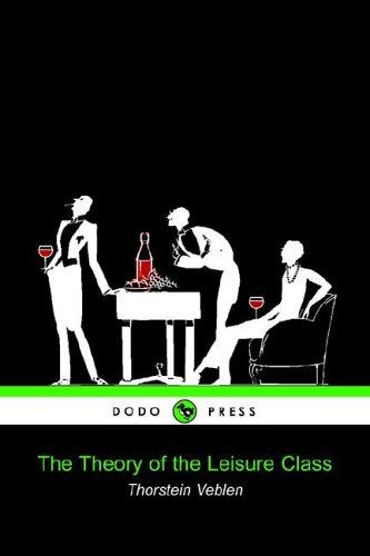 The Theory of the Leisure Class (Dodo Press): Thorstein Veblen