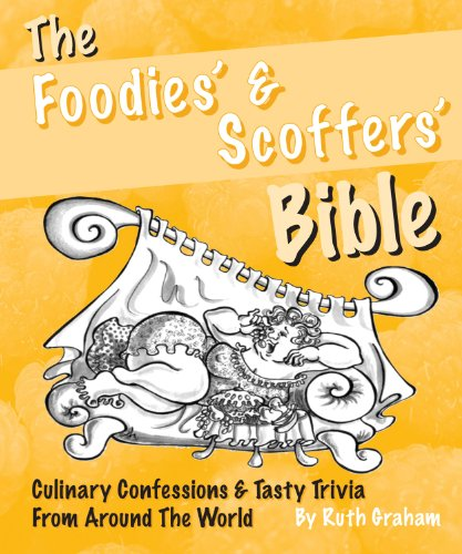 9781905449224: The Foodies' & Scoffers' Bible: Culinary Confessions & Tasty Trivia from Around the World