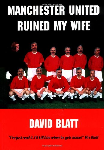 9781905449811: Manchester United Ruined My Wife