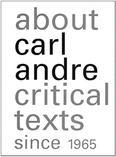 About Carl Andre: Critical Texts Since 1965: Greenberg Clement