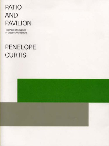 9781905464050: Patio and Pavilion: The Place of Sculpture in Modern Architecture. Penelope Curtis