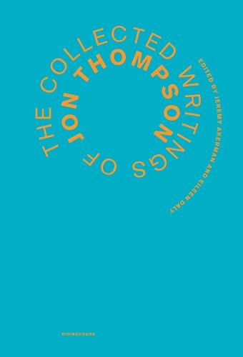 The Collected Writings of Jon Thompson: Jon Thompson