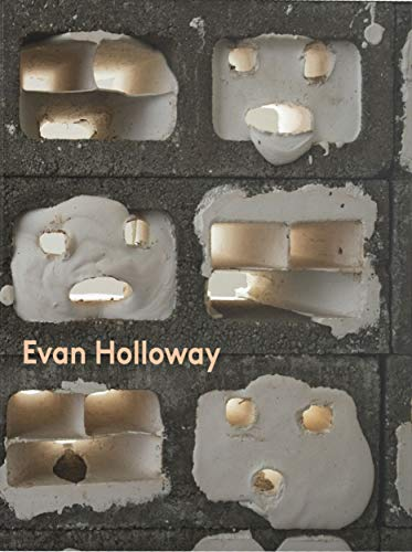 Evan Holloway: Bruce Hainley; Liz Kotz; Ralph Rugoff