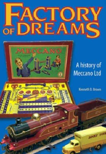 9781905472086: Factory of Dreams: A History of Meccano, Ltd.