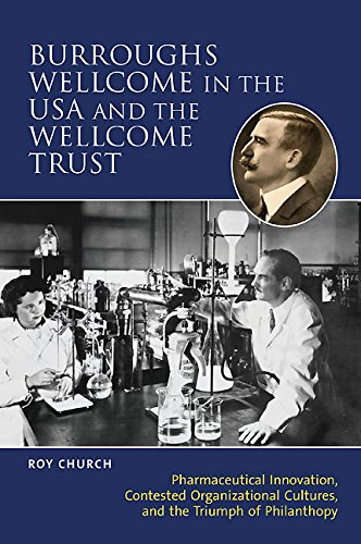 9781905472192: Burroughs Wellcome in the USA and the Wellcome Trust: Pharmaceutical Innovation, Contested Organizational Cultures and the triumph of philanthropy.