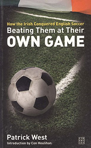 9781905483105: Beating Them at Their Own Game: How the Irish Conquered English Soccer
