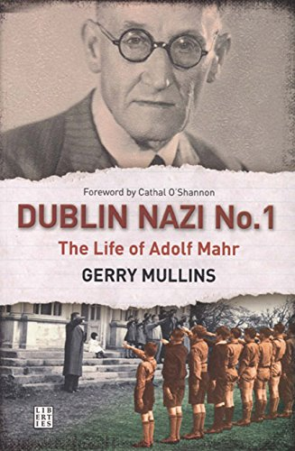 Dublin Nazi No. 1: The Life of Adolf Mahr (9781905483204) by Gerry Mullins