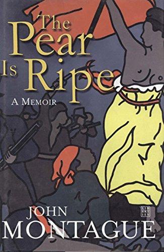 The Pear Is Ripe: A Memoir: John Montague