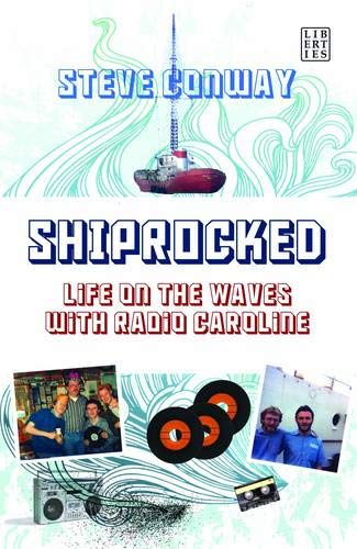 ShipRocked: Life on the Waves with Radio Caroline: Conway, Steve