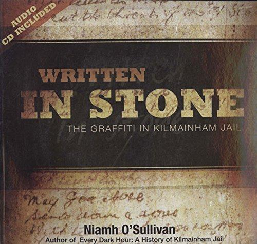 Written in Stone: The Graffiti in Kilmainham Jail (1905483724) by O'Sullivan, Niamh